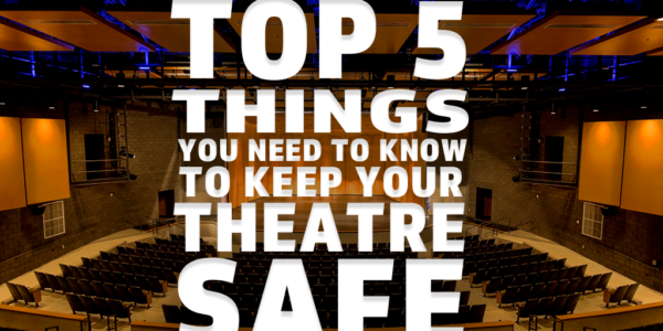 Top 5 things you need to know to keep your theatre safe